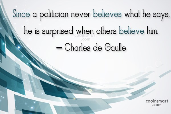 Politics Quote: Since a politician never believes what he...
