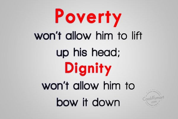 Dignity Quote: Poverty won't allow him to lift up...