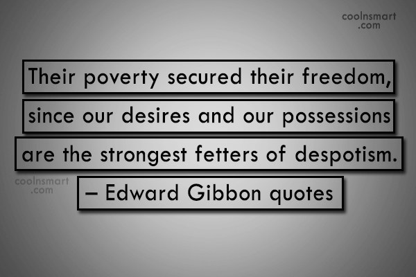 Quote: Their poverty secured their freedom, since our...