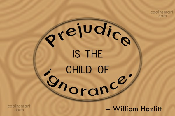 Quote: Prejudice is the child of ignorance. –... - CoolNsmart.com