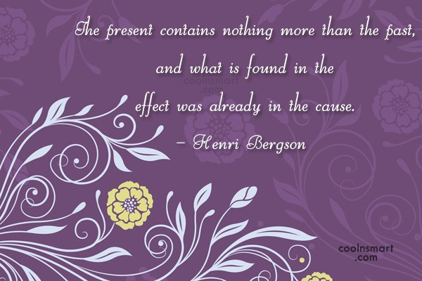 Quote: The present contains nothing more than the...