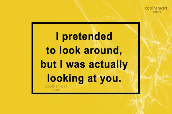 Crush Quote: I pretended to look around, but I...