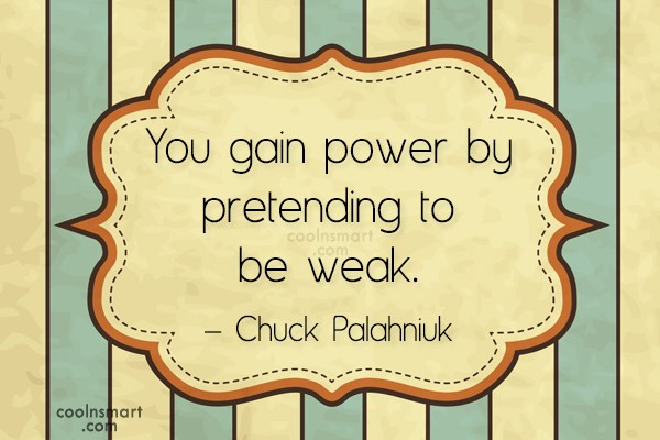 Power Quote: You gain power by pretending to be...