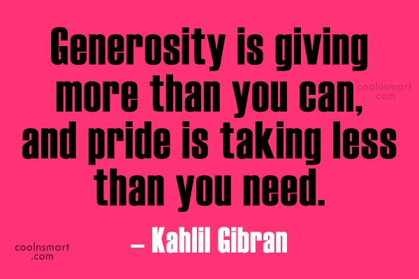 Quote: Generosity is giving more than you can,...