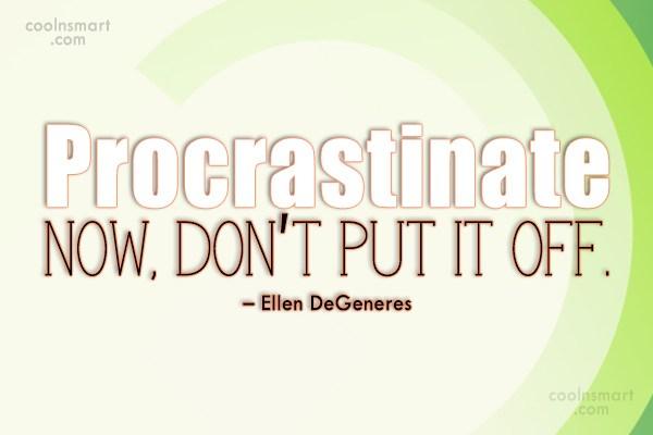 Laziness Quote: Procrastinate now, don't put it off. –...
