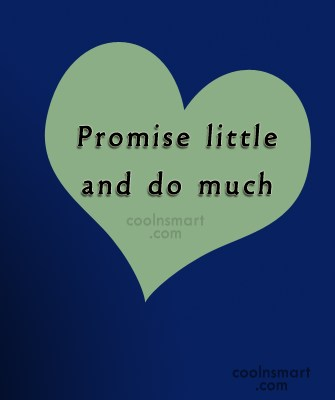 Promise Quote: Promise little and do much.