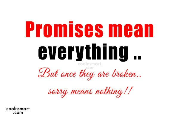 Sorry Quote: Promises mean everything .. But once they...