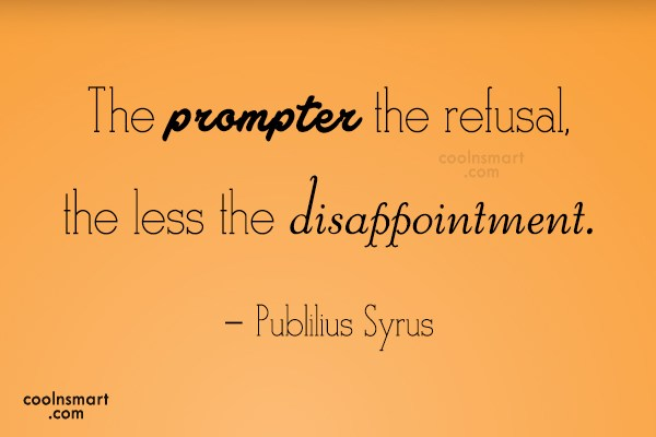 Quote: The prompter the refusal, the less the...
