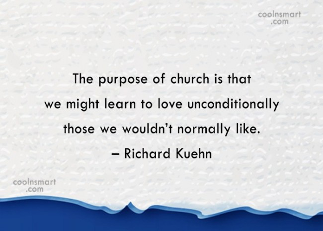 Christianity Quote: The purpose of church is that we...