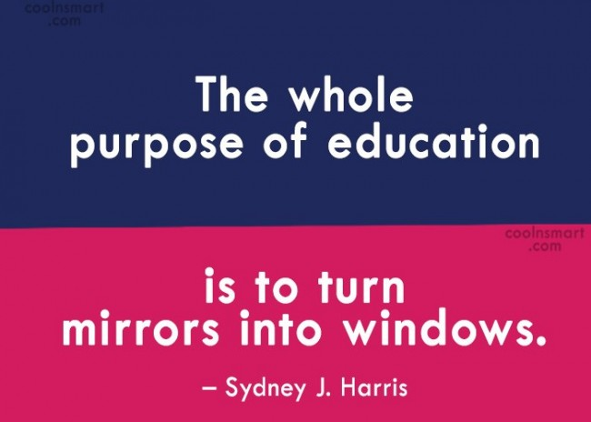 Quote: The whole purpose of education is to...