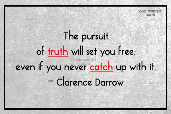 Truth Quote: The pursuit of truth will set you...