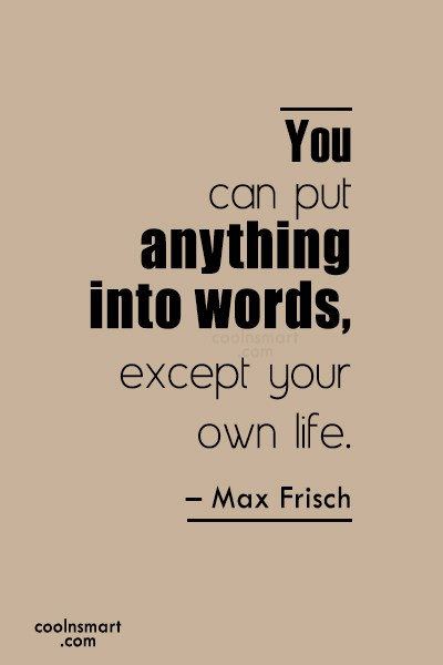 Quote: You can put anything into words, except...