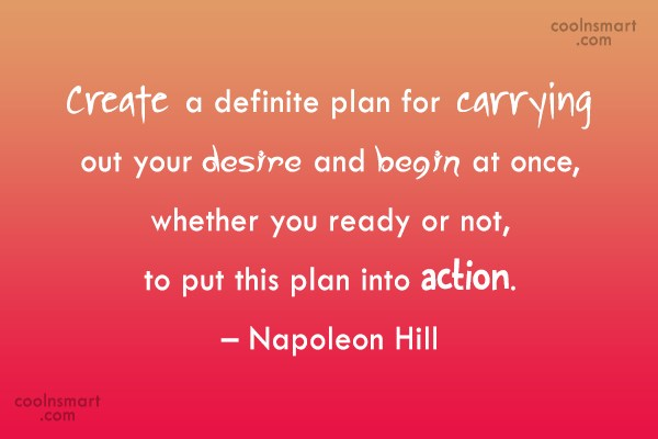 Quote: Create a definite plan for carrying out...
