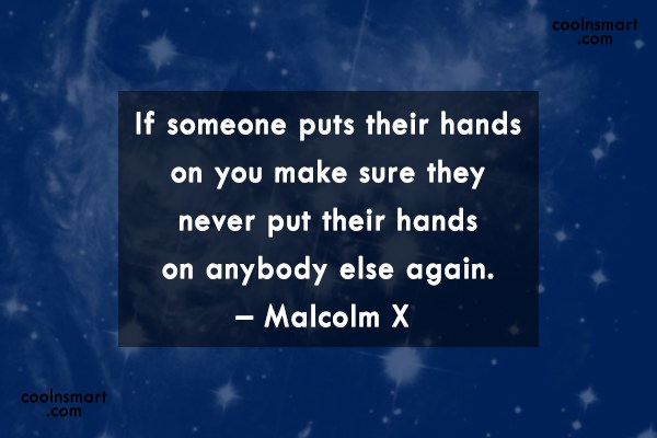 Quote: If someone puts their hands on you...