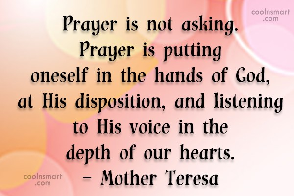Prayer Quote: Prayer is not asking. Prayer is putting...