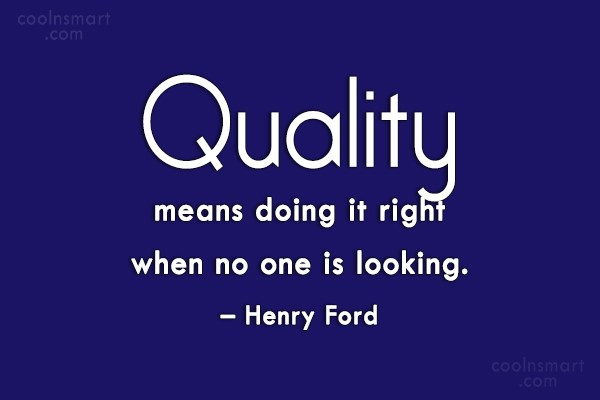 Quote: Quality means doing it right when no...
