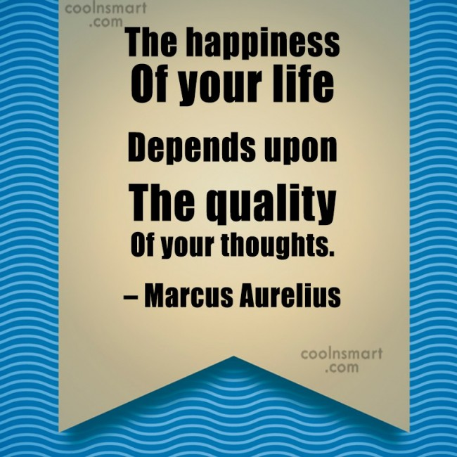 Quote: The happiness of your life depends upon...