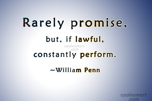 Quote: Rarely promise, but, if lawful, constantly perform....