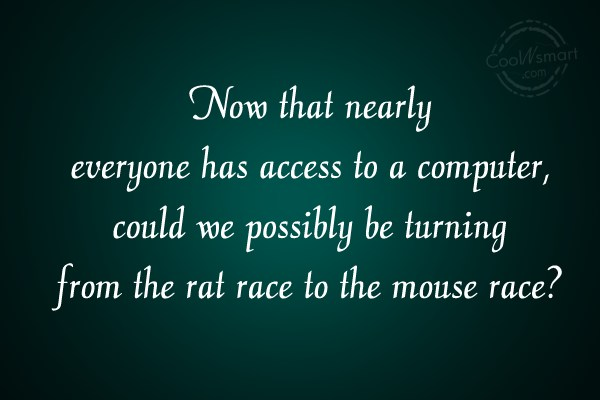 Technology Quote: Now that nearly everyone has access to...