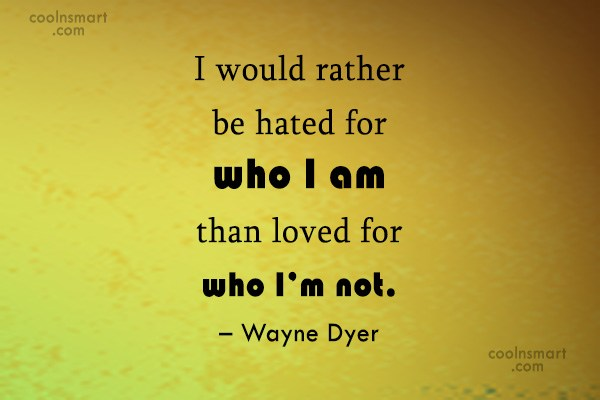 Quote: I would rather be hated for who...