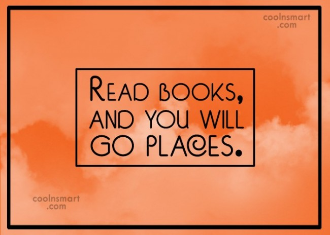 Book Quote: Read books, and you will go places.