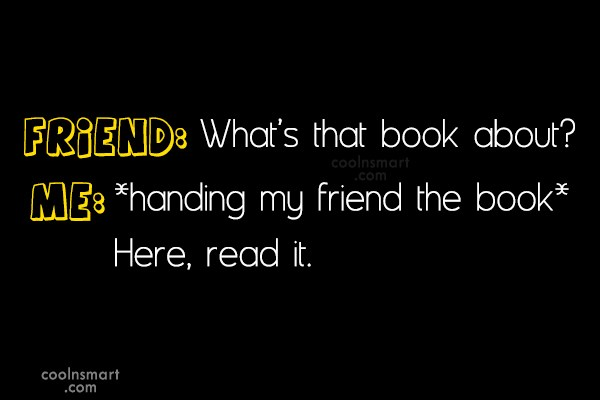 Book Quote: Friend: What's that book about? Me: *handing...