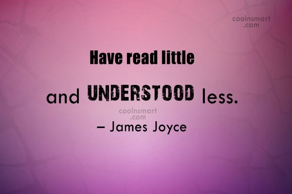 Quote: Have read little and understood less. –...