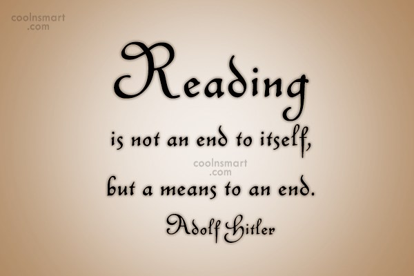 Quote: Reading is not an end to itself,...