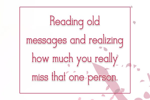 Missing You Quote: Reading old messages and realizing how much...