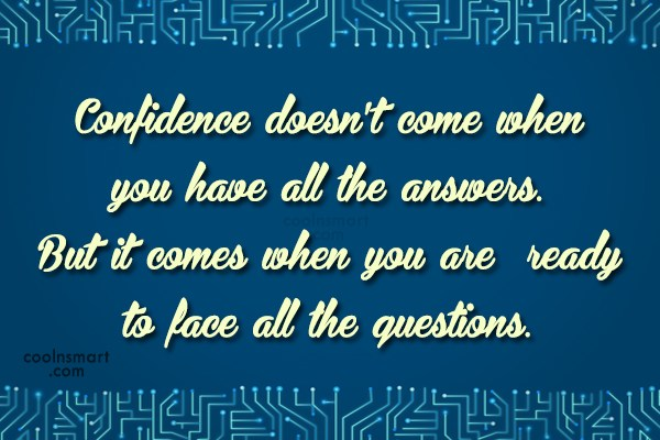 Confidence Quote: Confidence doesn't come when you have all...