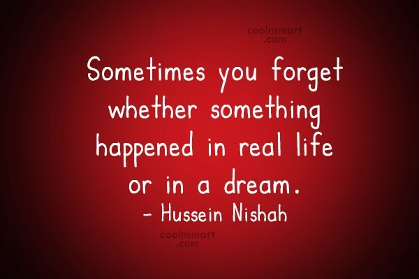 Quote: Sometimes you forget whether something happened in...