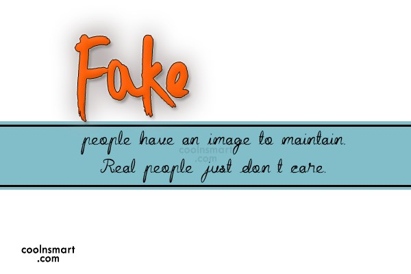Stop Caring Quote: Fake people have an image to maintain....
