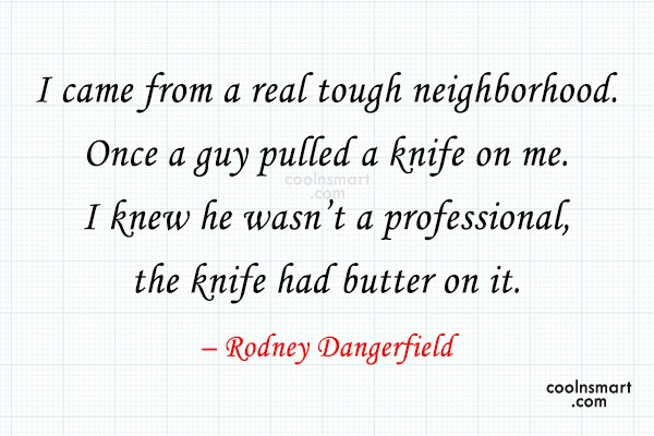 Funny Quote: I came from a real tough neighborhood....