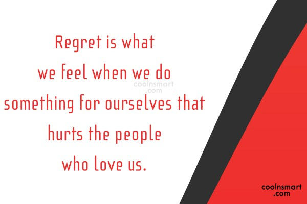 Regret Quote: Regret is what we feel when we...