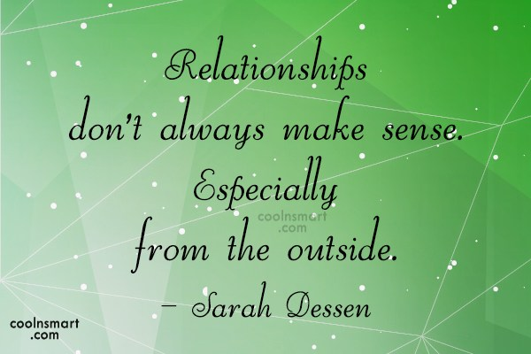 Quote: Relationships don't always make sense. Especially from...
