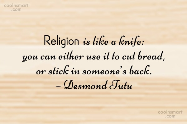 Quote: Religion is like a knife: you can...