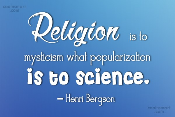 Quote: Religion is to mysticism what popularization is...