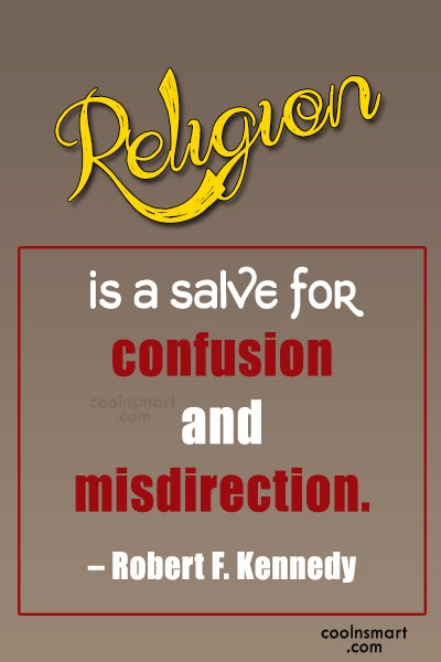 Quote: Religion is a salve for confusion and...