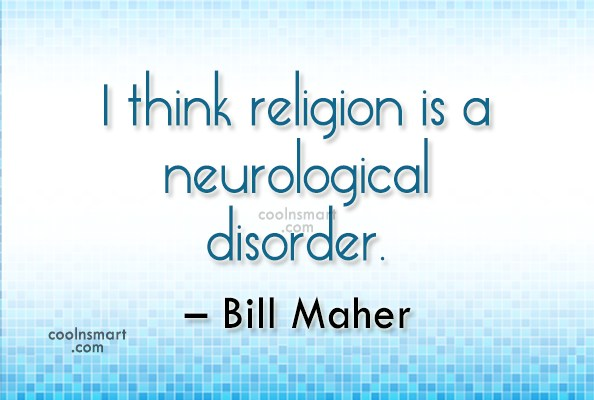 Religion Quote: I think religion is a neurological disorder....