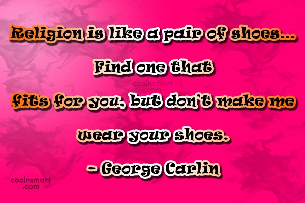 Quote: Religion is like a pair of shoes…Find...