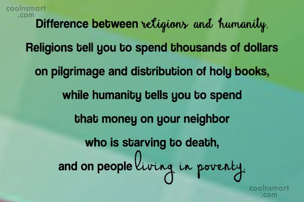 Religion Quote: Difference between religions and humanity. Religions tell...