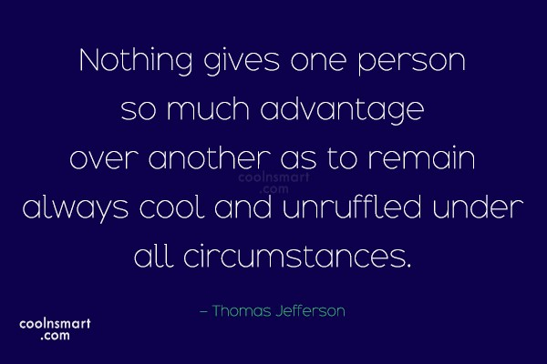 Quote: Nothing gives one person so much advantage...