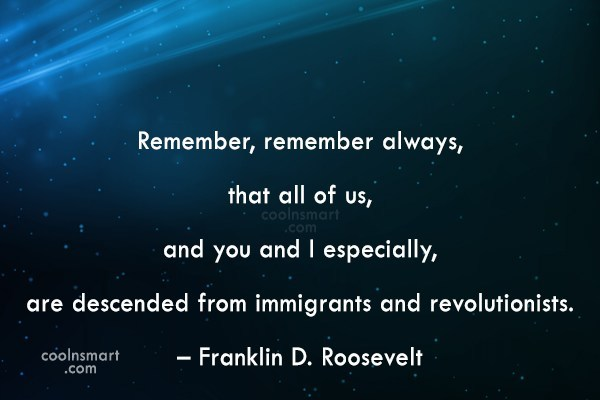 America Quote: Remember, remember always, that all of us,...