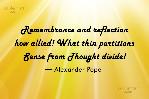 Quote: Remembrance and reflection how allied! What thin...