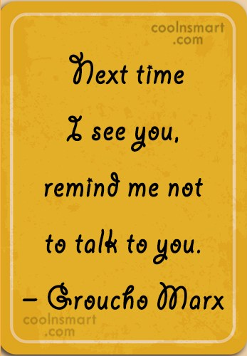 Quote: Next time I see you, remind me...