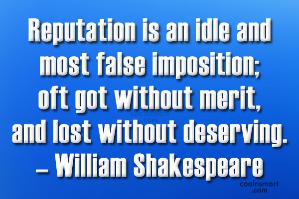 Reputation Quote: Reputation is an idle and most false...