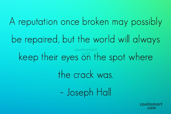Reputation Quote: A reputation once broken may possibly be...