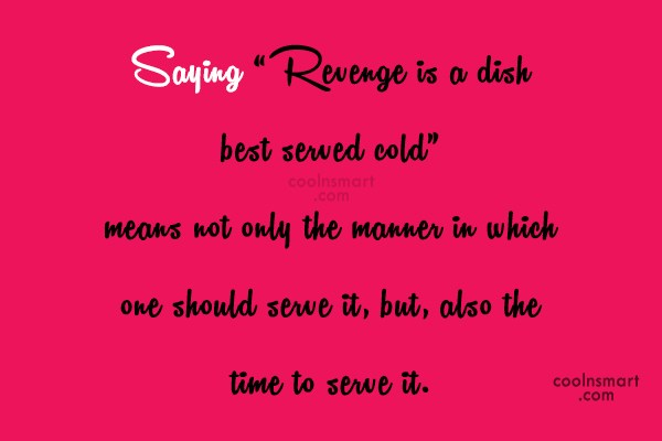 "Revenge Quote: Saying ""Revenge is a dish best served..."