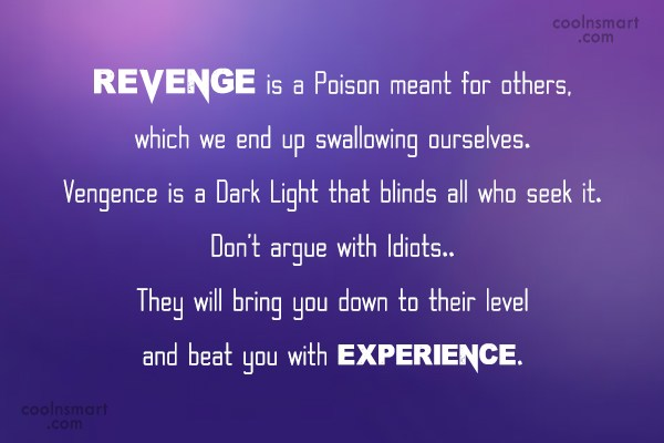 Wise Quote: Revenge is a Poison meant for others,...