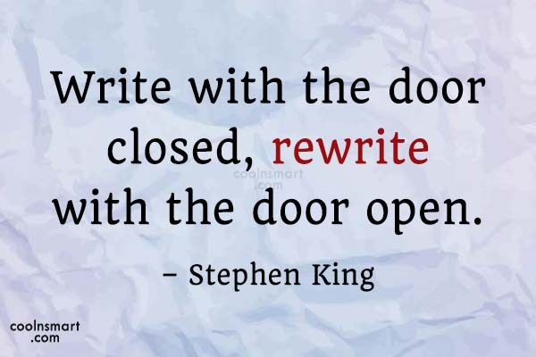Quote: Write with the door closed, rewrite with...